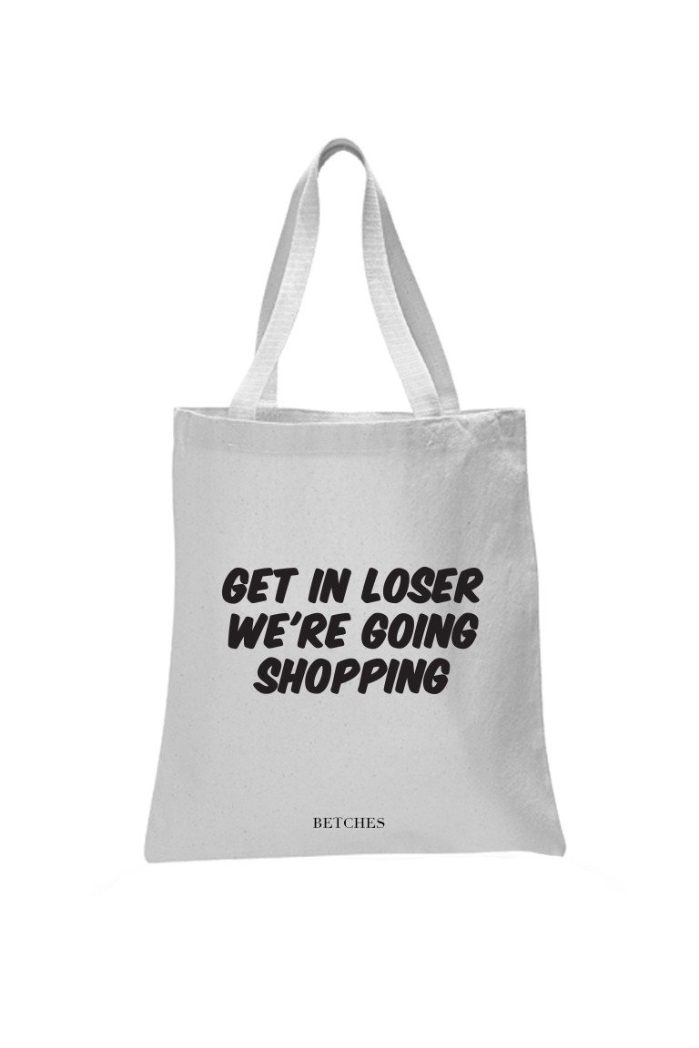 Get In Loser We're Going Shopping Tote