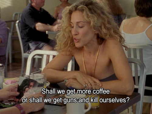 Sex and The City Coffee And Kill Ourselves